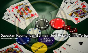 Dapatkan Keuntungan Bermain Judi Poker Online Terbaik
