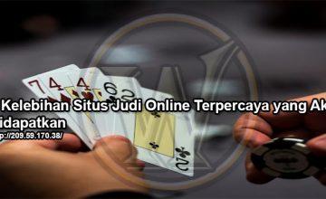 7 Kelebihan Situs Judi Online Terpercaya yang Akan Didapatkan