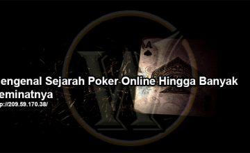 Mengenal Sejarah Poker Online Hingga Banyak Peminatnya